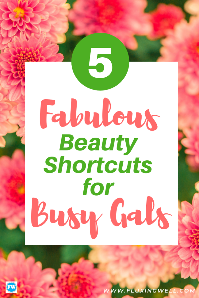 5 Fabulous Beauty Shortcuts for Busy Gals